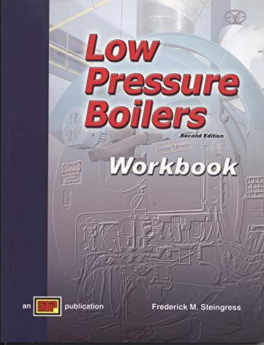Low Pressure Boilers Workbook: Frederick M. Steingress