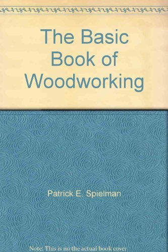 The basic book of woodworking (Basic industrial arts series): Spielman, Patrick E