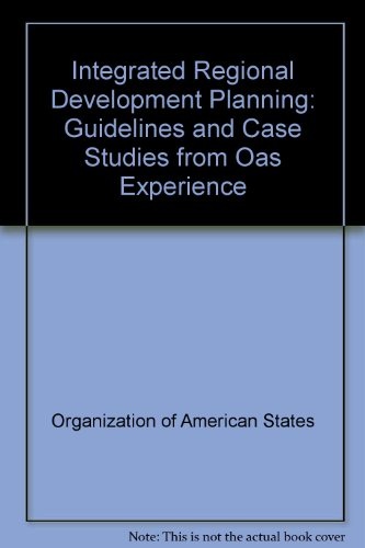 Integrated Regional Development Planning: Guidelines and Case: Organization of American