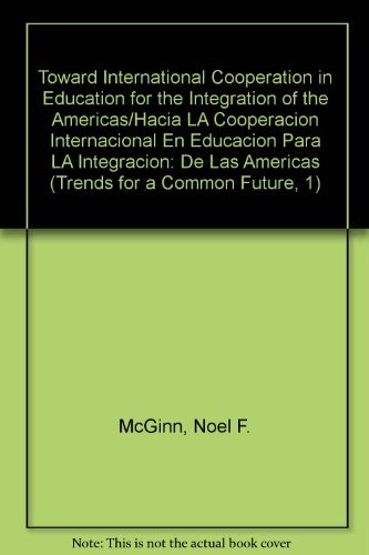 9780827043459: Toward International Cooperation in Education for the Integration of the Americas/Hacia LA Cooperacion Internacional En Educacion Para LA Integracion: De Las Americas (Trends for a Common Future, 1)