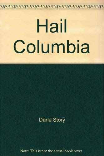 Hail Columbia ! The Rise and Fall of a Schooner: Story Dana (Signed)