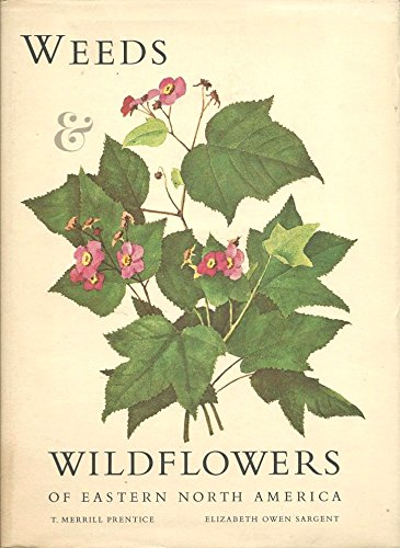 Weeds & wildflowers of Eastern North America: Prentice, Thurlow Merrill