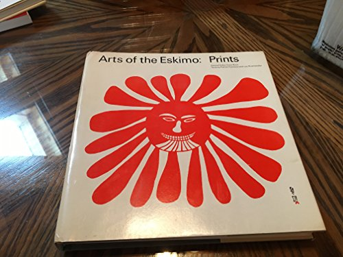 Arts of the Eskimo: Prints: Furneaux, Patrick & Rosshandler, Leo & Roch, Ernst, Editor