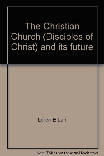 The Christian Church (Disciples of Christ) and its future: Lair, Loren E
