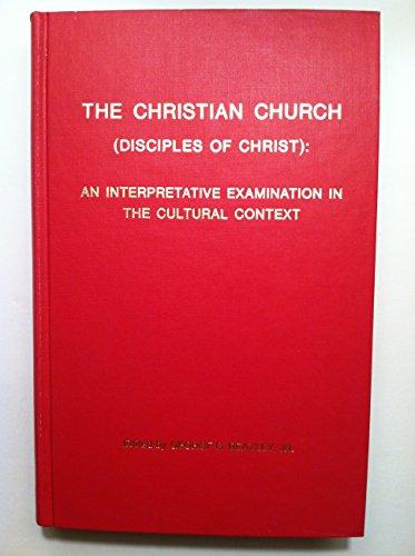The Christian Church (Disciples of Christ): An interpretative examination in the cultural context,:...