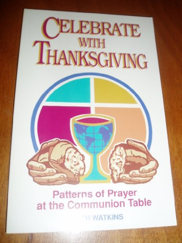 9780827204591: Celebrate with Thanksgiving: Patterns of Prayer at the Communion Table