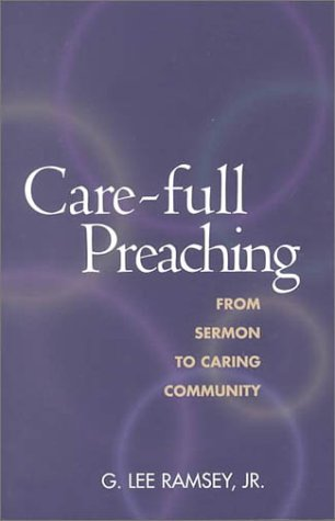 Care-Full Preaching: From Sermon to Caring Community: Ramsey, G. Lee,