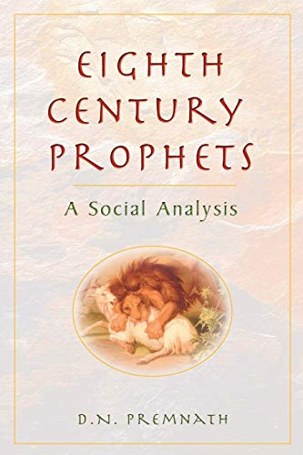 Eighth Century Prophets: A Social Analysis: Premnath, Dr. D
