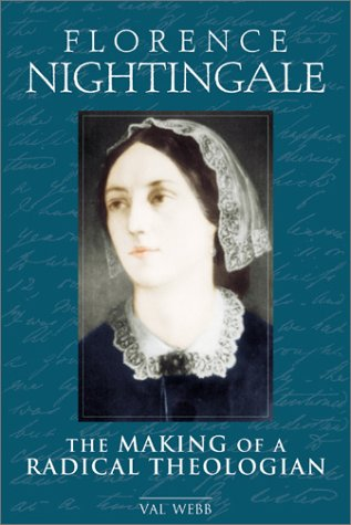 Florence Nightingale: The Making of a Radical Theologian: Webb, Dr. Val
