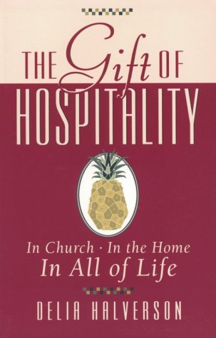 The Gift of Hospitality: In Church, in the Home, in All of Life: Halverson, Delia Touchton