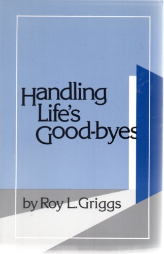 Handling Life's Good-byes: Griggs, Roy L.