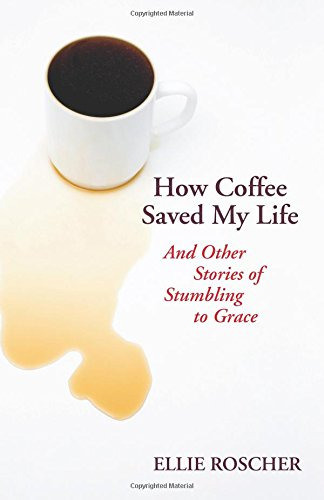 9780827214569: How Coffee Saved My Life: And Other Stories of Stumbling to Grace