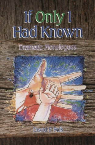 If Only I Had Known: Dramatic Monologues: Polk, David Patrick