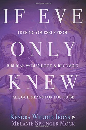9780827216709: If Eve Only Knew: Freeing Yourself from Biblical Womanhood and Becoming All God Meant for You to Be