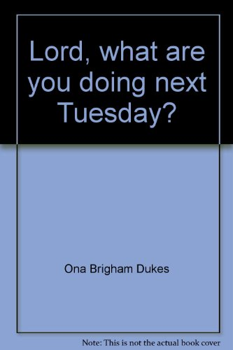 Lord, what are you doing next Tuesday?: Ona Brigham Dukes