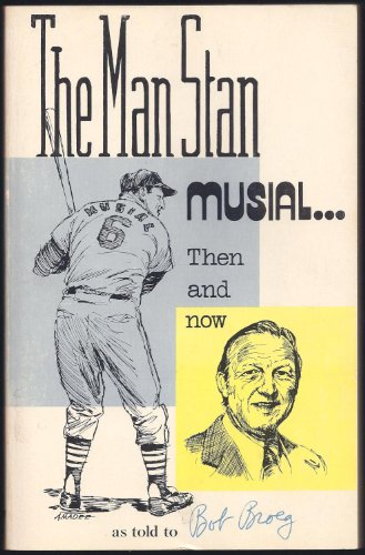 The Man Stan: Musial, Then and Now.: BROEG, Bob