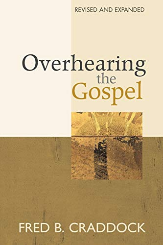Overhearing the Gospel: Revised and Expanded Edition: Dr. Fred Craddock