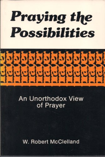 9780827229396: Praying the Possibilities: An Unorthodox View of Prayer
