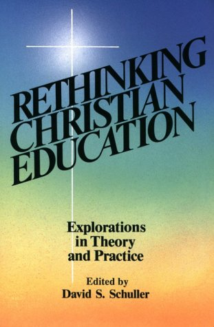 9780827232136: Rethinking Christian Education: Explorations in Theory and Practice