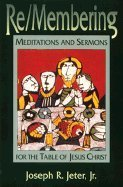 Re/Membering: Meditations and Sermons for the Table: Jeter, Joseph R.