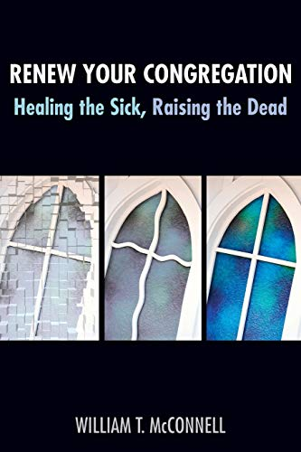 Renew Your Congregation: Healing the Sick, Raising: William T. McConnell