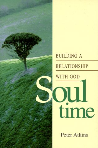 Soul Time: Building a Relationship With God (0827234457) by Atkins, Peter