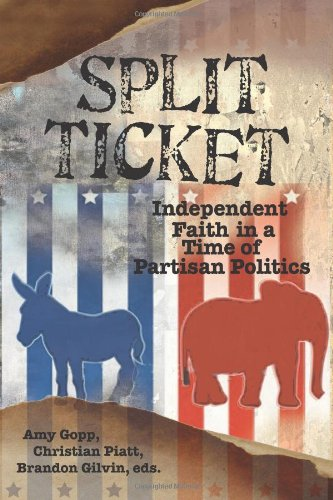 Split Ticket: Independent Faith in a Time of Partisan Politics (WTF Where's The Faith?): Amy ...