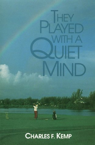 They Played with a Quiet Mind: Kemp, Charles F.
