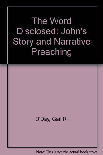 The Word Disclosed: John's Story and Narrative Preaching (0827242190) by Gail R. O'Day