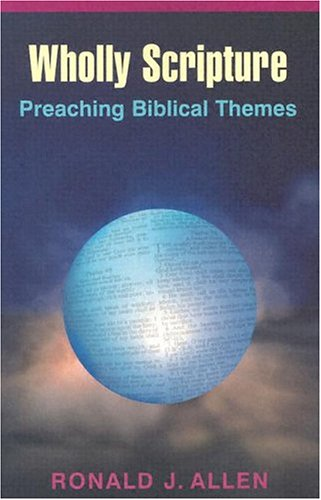 9780827242470: Wholly Scripture: Preaching Biblical Themes