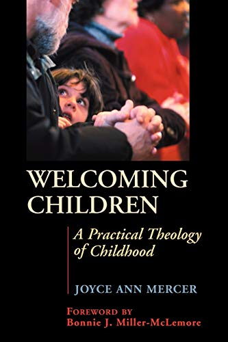 Welcoming Children: A Practical Theology of Childhood: Dr. Joyce Mercer