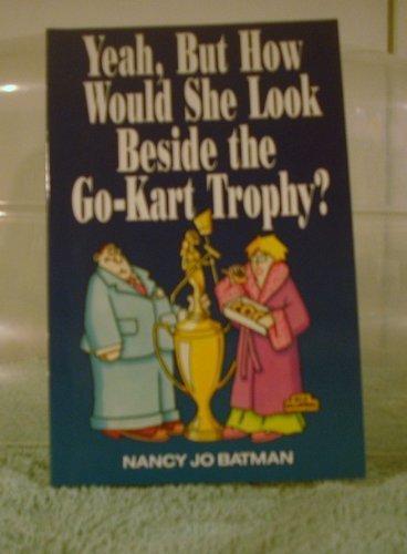 Yeah, but How Would She Look Beside the Go-Kart Trophy: Nancy Jo Batman
