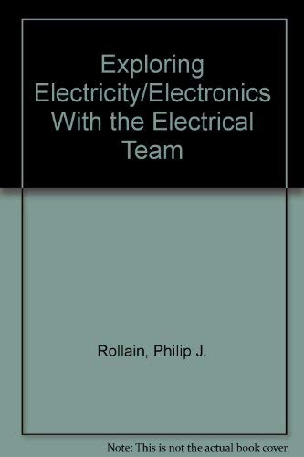 9780827311664: Exploring Electricity/Electronics With the Electrical Team