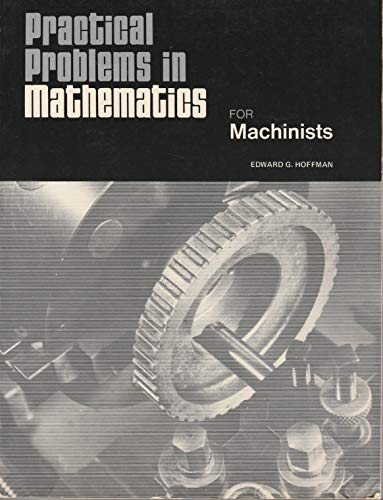 Practical Problems in Mathematics for Machinists: Hoffman, Edward G.