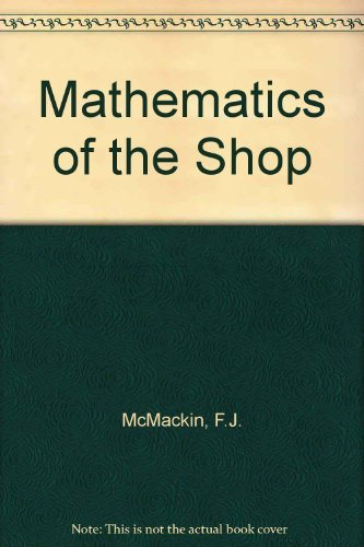Mathematics of the Shop (Applied mathematics series): Albany, McMackin