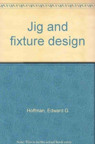 Jig and fixture design: Edward G Hoffman