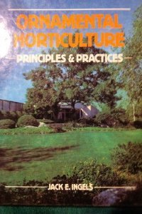 Ornamental Horticulture: Principles and Practices: Jack E. Ingels
