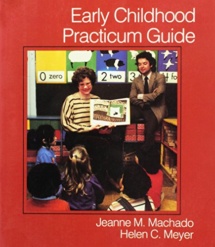Early Childhood Practicum Guide: Jeanne M. Machado,
