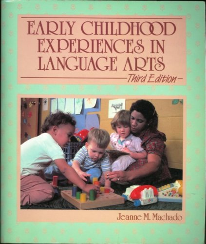 Early childhood experiences in language arts: Machado, Jeanne M