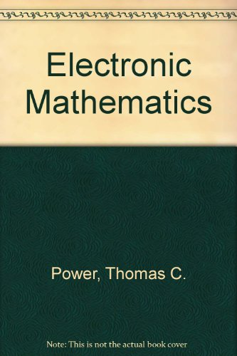 Electronics Mathematics Electronics Mathematics, Power, Thomas C., Used, 9780827324107 Softcover; fading and edge wear to exterior; otherwise in good condition with clean text, firm binding. Size: 28 cm.