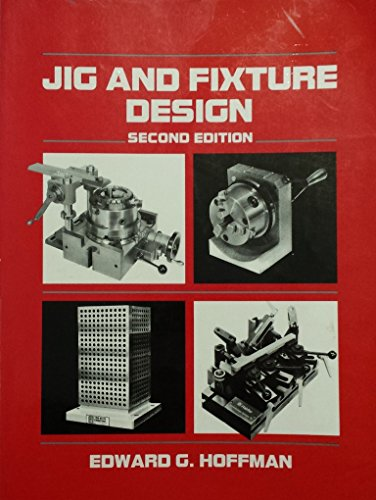 Jig And Fixture Design By Edward G Hoffman Delmar Cengage Learning