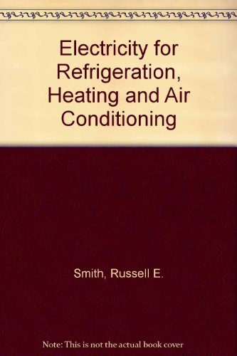 Electricity for Refrigeration, Heating, and Air Conditioning (Trade, Technology & Industry): ...