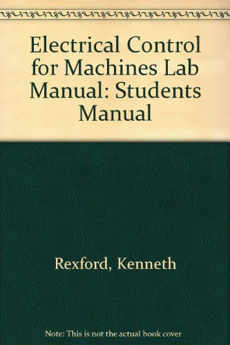 Electrical Control for Machines Lab Manual: Rexford, Kenneth