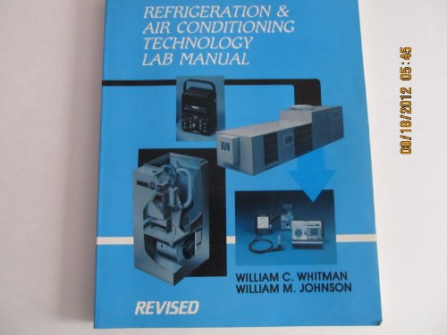 Refrigeration and Air Conditioning Technology Lab Manual, revised: Whitman, William C., and William...