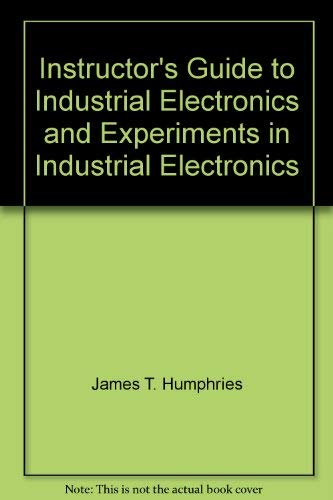 Instructor's Guide to Industrial Electronics and Experiments: James T. Humphries,