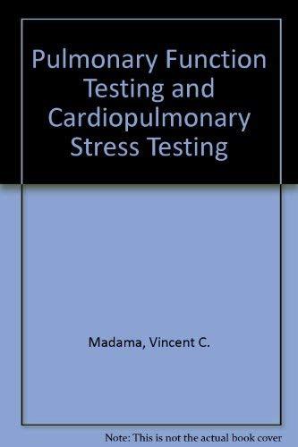 Pulmonary Function and Stress Testing (Respiratory Care): Madama, Vincent C.