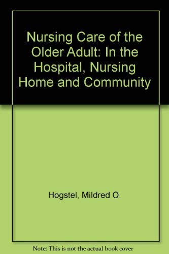 Nursing Care of the Older Adult: Hogstel, Mildred O.