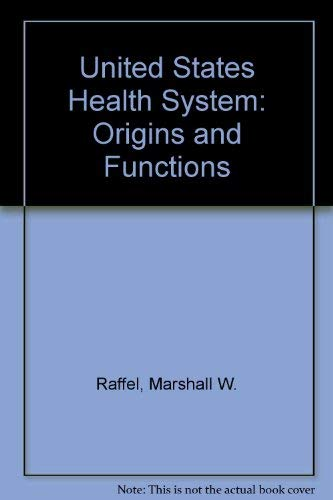 The U. S. Health System: Origins and Function