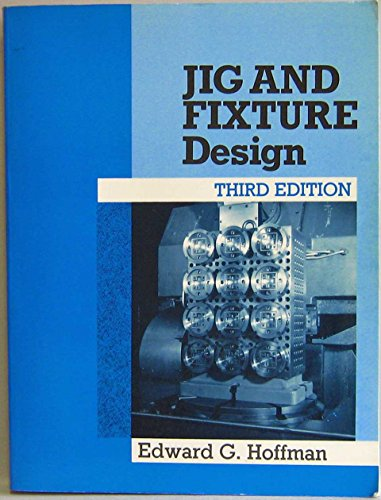 Jig and Fixture Design: Edward G. Hoffman