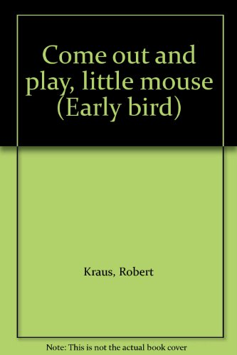 9780827345041: Come Out and Play, Little Mouse (Early Bird) [Hardcover] by Kraus, Robert